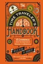 The Time Traveler's Handbook - 19 Experiences from the Eruption of Vesuvius to Woodstock eBook by James Wyllie, David Goldblatt, Johnny Acton