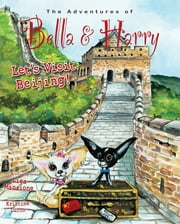 Let's Visit Beijing! - Adventures of Bella & Harry ebook by Lisa Manzione, Kristine Lucco