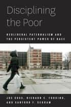Disciplining the Poor ebook by Joe Soss,Richard C. Fording,Sanford F. Schram