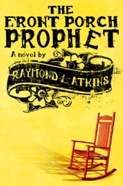 The Front Porch Prophet ebook by Raymond L Atkins