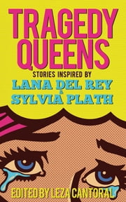 Tragedy Queens - Stories Inspired by Lana Del Rey & Sylvia Plath ebook by Lisa  Marie Basile, Gabino Iglesias, Leza Cantoral