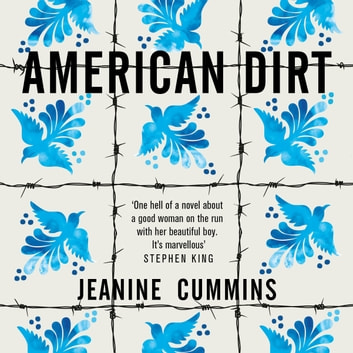 American Dirt - THE SUNDAY TIMES AND NEW YORK TIMES BESTSELLER audiobook by Jeanine Cummins
