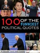100 Funniest Political Quotes ebook by ALEX TROSTANETSKIY,vadim kravetsky
