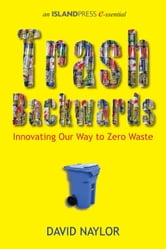 Trash Backwards - Innovating Our Way to Zero Waste ebook by David Naylor