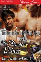 The Happily Ever After Mating Agency Presents: The Dragon Prince ebook by Jane Wallace-Knight