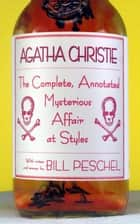 The Complete, Annotated Mysterious Affair at Styles ebook by Agatha Christie, Bill Peschel