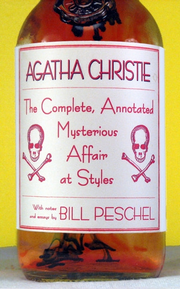 The Complete, Annotated Mysterious Affair at Styles ebook by Agatha Christie,Bill Peschel