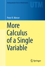 More Calculus of a Single Variable ebook by Peter R. Mercer