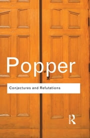 Conjectures and Refutations - The Growth of Scientific Knowledge ebook by Karl Popper