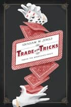 Trade of the Tricks - Inside the Magician's Craft ebook by Graham Jones
