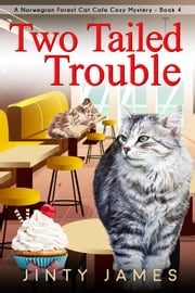 Two Tailed Trouble - A Norwegian Forest Cat Cafe Cozy Mystery, #4 ebook by Jinty James