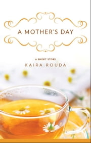 A Mother's Day: A Short Story ebook by Kaira Rouda
