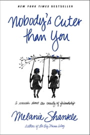Nobody's Cuter than You - A Memoir about the Beauty of Friendship ebook by Melanie Shankle