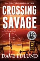 Crossing Savage - A Peter Savage Novel ebook by