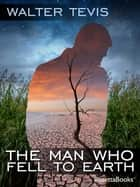 The Man Who Fell to Earth ebook by Walter Tevis