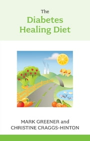 The Diabetes Healing Diet ebook by Mark Greener,Christine Craggs-Hinton