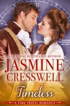 Timeless (A Time Travel Romance) ebook by Jasmine Cresswell