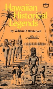 Hawaiian Historical Legends ebook by William D. Westervelt