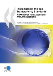 Implementing the Tax Transparency Standards - A Handbook for Assessors and Jurisdictions ebook by Collective