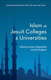 Islam at Jesuit Colleges and Universities ebook by Aysha Hidayatullah