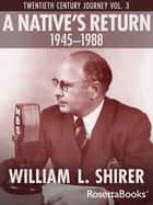 A Native's Return, 1945–1988 eBook by William L. Shirer