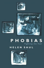 Phobias: Fighting the Fear ebook by Helen Saul