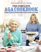 The Complete Aga Cookbook ebook by Mary Berry, Lucy Young