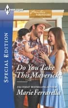 Do You Take This Maverick? ebook by Marie Ferrarella