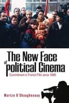 The New Face of Political Cinema ebook by Martin O'Shaughnessy