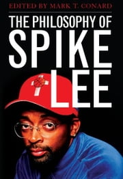 The Philosophy of Spike Lee ebook by Mark T. Conard