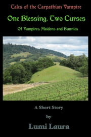 One Blessing, Two Curses: Of Vampires, Maidens and Bunnies ebook by Lumi Laura