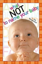 What Not to Name Your Baby ebook by Joe Borgenicht