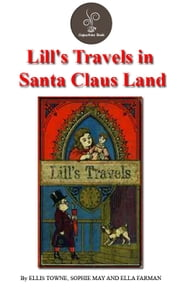 Lill's Travels in Santa Claus Land by Ellis Towne, Sophie May And Ella Farman ebook by ELLIS TOWNE, SOPHIE MAY AND ELLA FARMAN