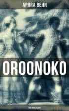 OROONOKO: THE ROYAL SLAVE ebook by Aphra Behn