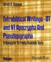 Extrabiblical Writings - OT and NT Apocrypha And Pseudepigrapha - A Navigator To Freely Available Texts ebook by Ulrich R. Rohmer