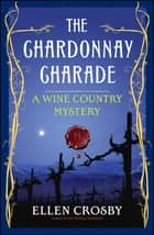 The Chardonnay Charade - A Wine Country Mystery ebook by Ellen Crosby