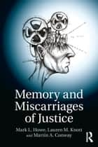 Memory and Miscarriages of Justice ebook by Mark L. Howe, Lauren M. Knott, Martin A. Conway