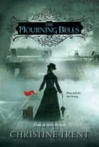 The Mourning Bells ebook by Christine Trent