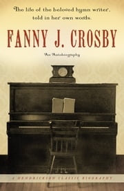 Fanny J. Crosby - An Autobiography ebook by Fanny Crosby