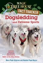 Dogsledding and Extreme Sports - A Nonfiction Companion to Magic Tree House Merlin Mission #26: Balto of the Blue Dawn ebook by Mary Pope Osborne, Natalie Pope Boyce, Carlo Molinari