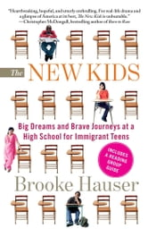 The New Kids - Big Dreams and Brave Journeys at a High School for Immigrant Teens ebook by Brooke Hauser