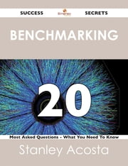 Benchmarking 20 Success Secrets - 20 Most Asked Questions On Benchmarking - What You Need To Know ebook by Stanley Acosta