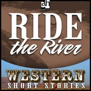 Ride the River audiobook by Ernest Haycox