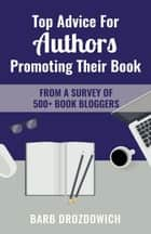 Top Advice For Authors Promoting Their Book: From a survey of 500+ book bloggers ebook by Barb Drozdowich
