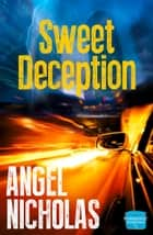 Sweet Deception: HarperImpulse Romantic Suspense ebook by Angel Nicholas