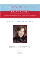 The Smart Divorce Smart Guide: Smart Co-Parenting - Smart Co-Parenting ebook by Deborah Moskovitch