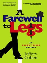 A Farewell To Legs: An Aaron Tucker Mystery ebook by Jeffrey Cohen