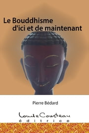 Le Bouddhisme d'ici et de maintenant ebook by Pierre Bédard