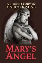 Mary's Angel ebook by EA Kafkalas
