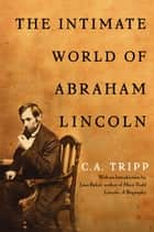 The Intimate World of Abraham Lincoln ebook by C.A. Tripp,Jean Baker